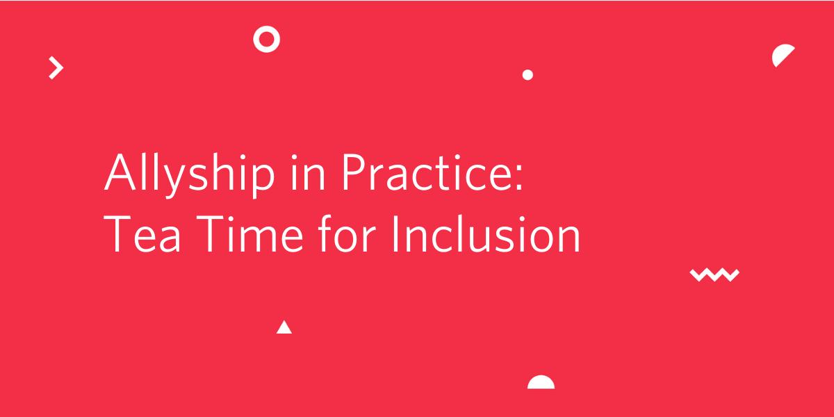 Twilio Allyship in Practice: Tea Time for Inclusion - Twilio