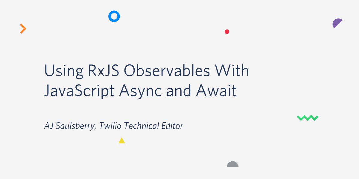 Using RxJS Observables With JavaScript async and await - Twilio