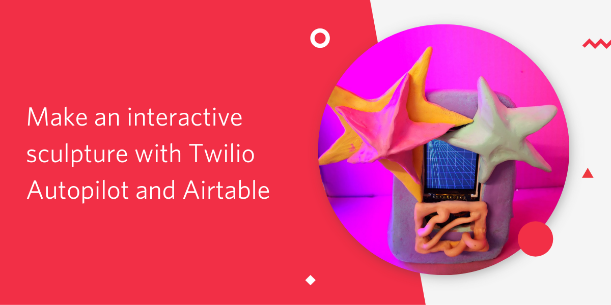 Make an Interactive Sculpture with Twilio Autopilot and Airtable