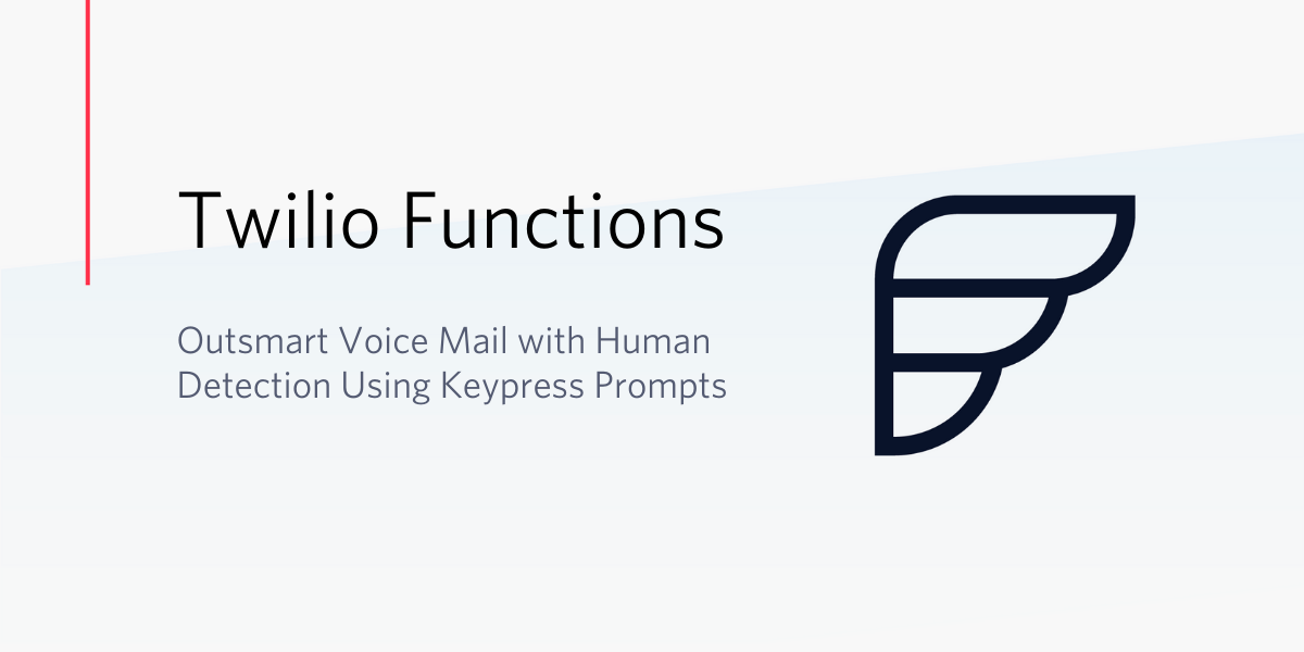 Outsmart Voice Mail with Human Detection Using Keypress Prompts - Twilio