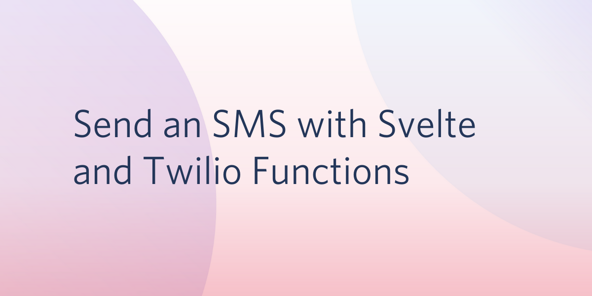 Send an SMS with Svelte and Twilio Functions - Twilio