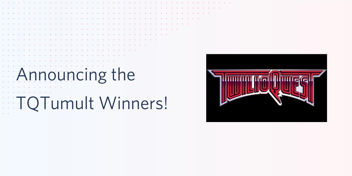 Announcing the TQ Tumult Winners! - Twilio