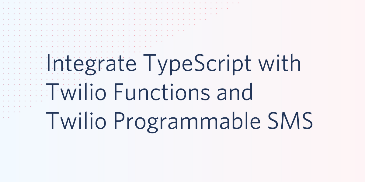 Integrate TypeScript with Twilio Functions and Twilio Programmable SMS - Twilio