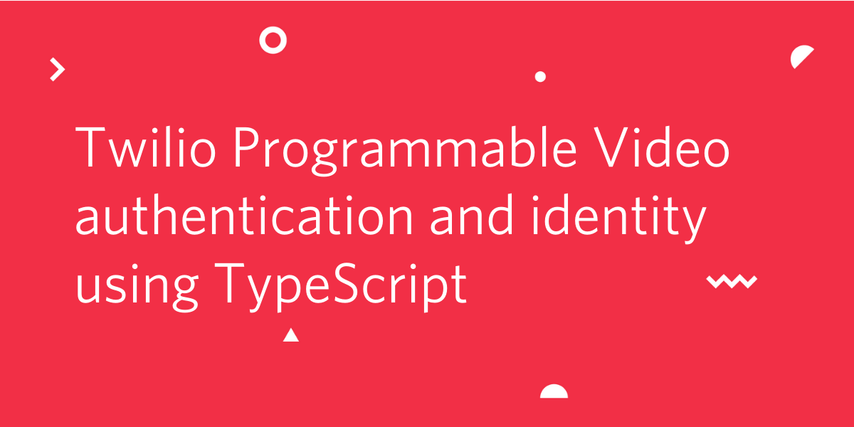 Twilio Programmable Video Authentication and Identity using TypeScript - Twilio