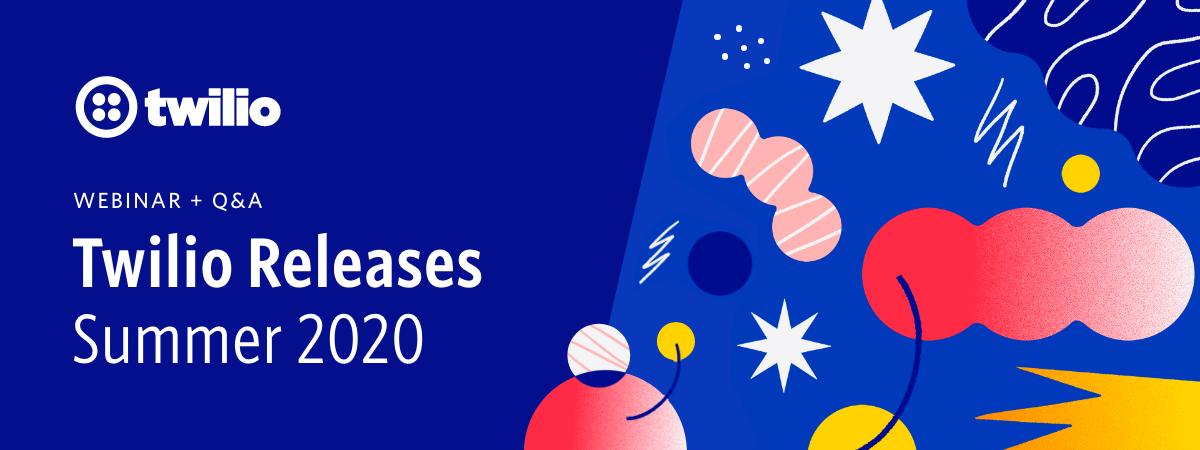 Twilio Releases: Summer 2020 Recap - Twilio