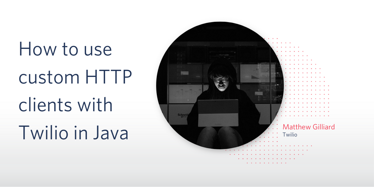 How to use custom HTTP clients with Twilio in Java - Twilio