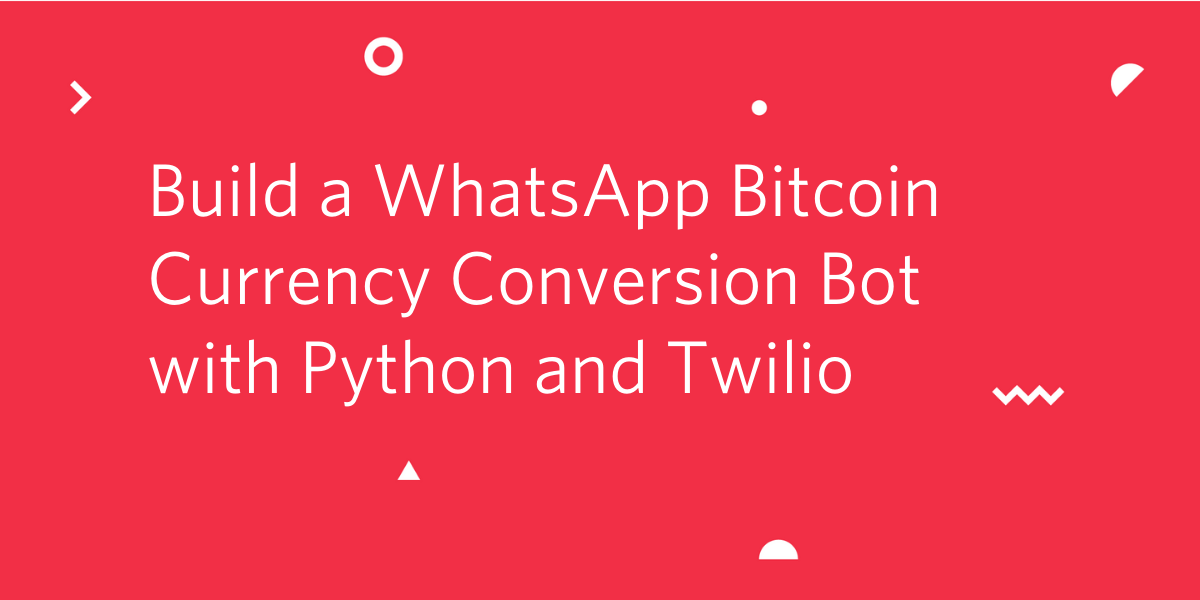 Build a WhatsApp Bitcoin Currency Conversion Bot with Python and Twilio - Twilio