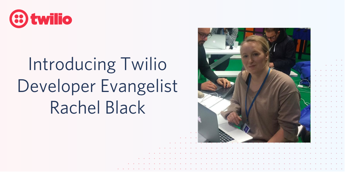 Introducing Twilio Developer Evangelist Rachel Black - Twilio