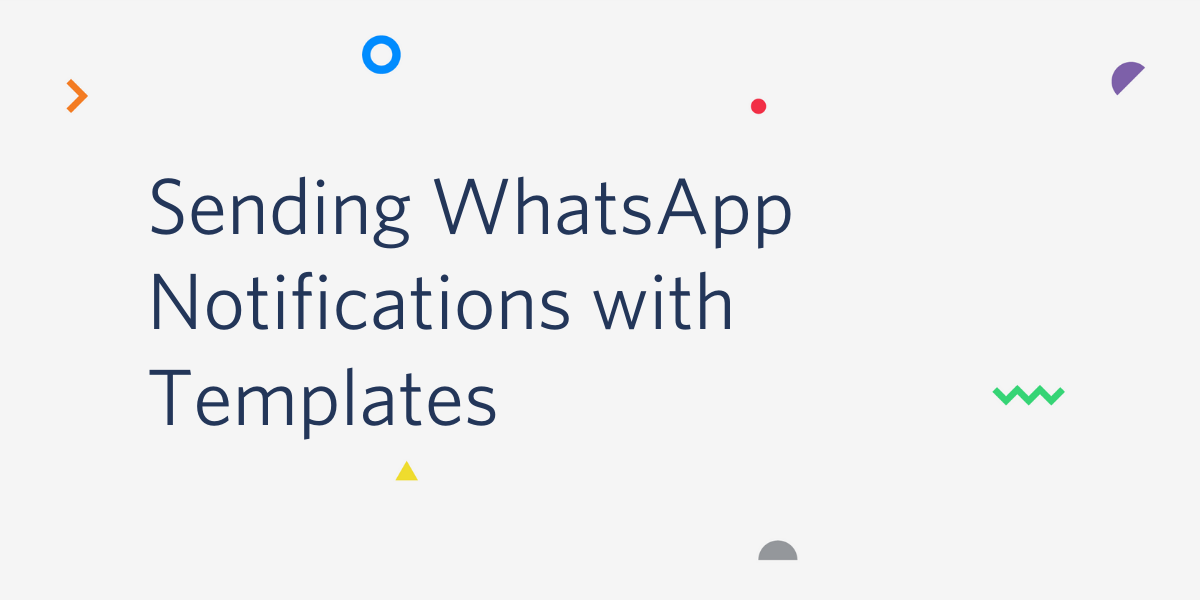 Sending WhatsApp Notifications with Templates: Initiate Messages to Your Users - Twilio