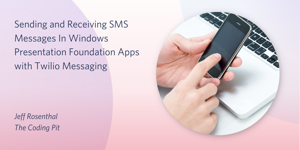 Sending and Receiving SMS Messages In WPF with Twilio Messaging - Twilio