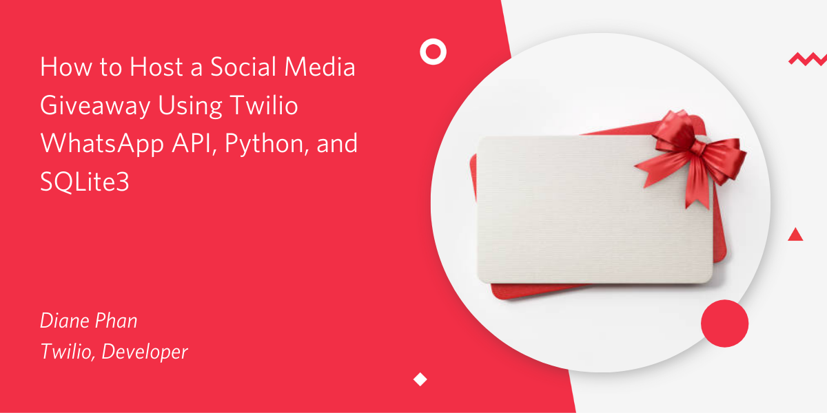 How to Host a Social Media Giveaway Using Twilio WhatsApp API, Python, and SQLite3 - Twilio