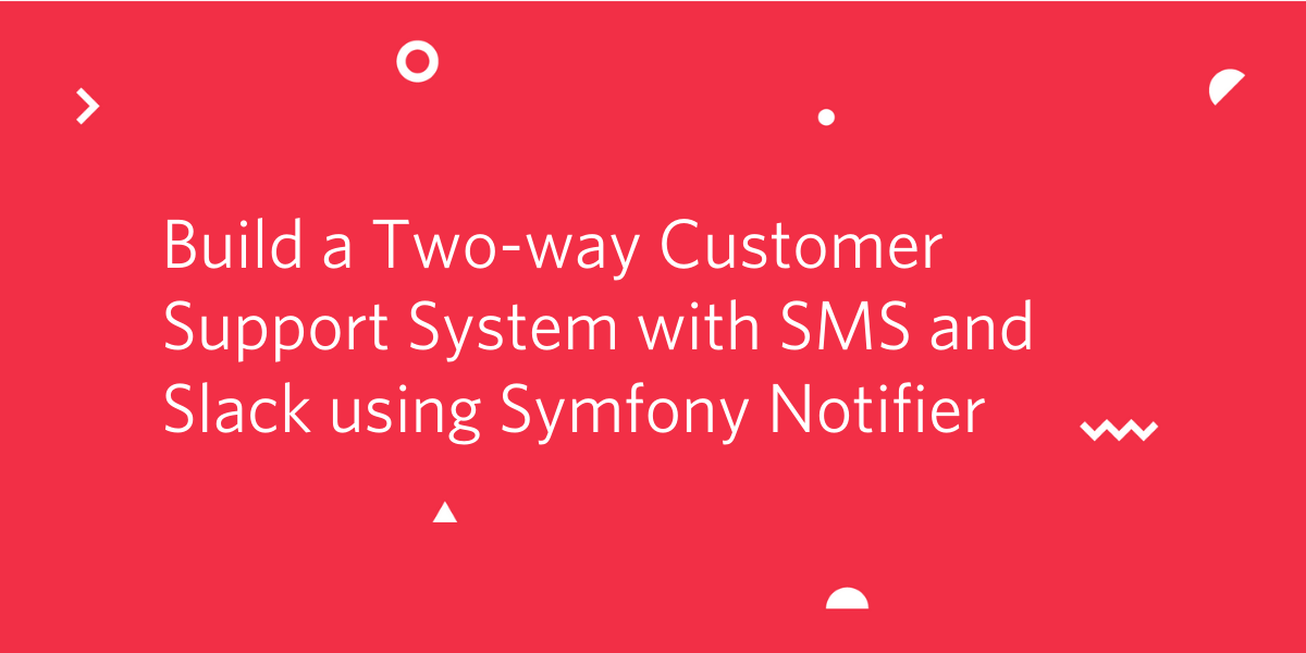 Build a Two-way Customer Support System with SMS and Slack using Symfony Notifier - Twilio
