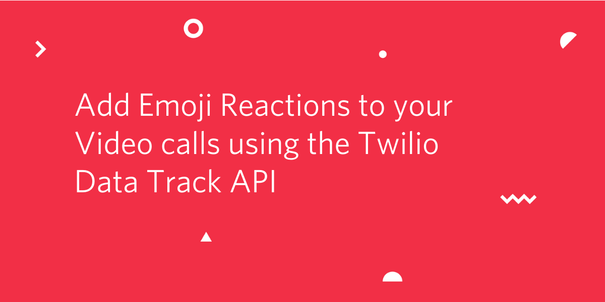 Add Emoji Reactions to Video calls using Twilio Data Track API - Twilio