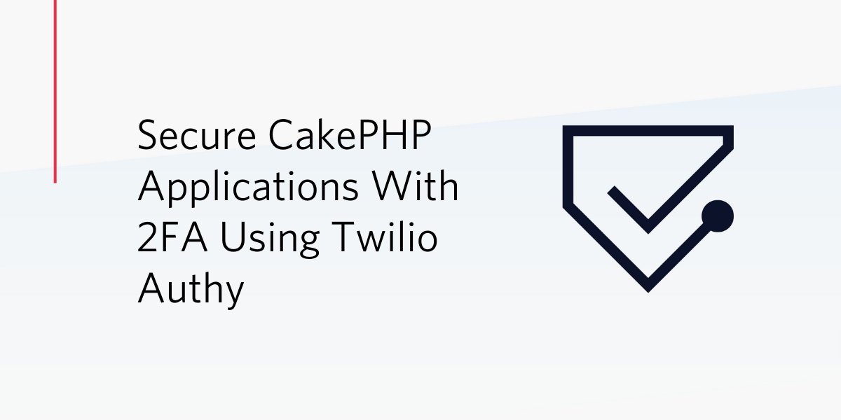 Secure CakePHP Applications with 2FA using Twilio Authy - Twilio