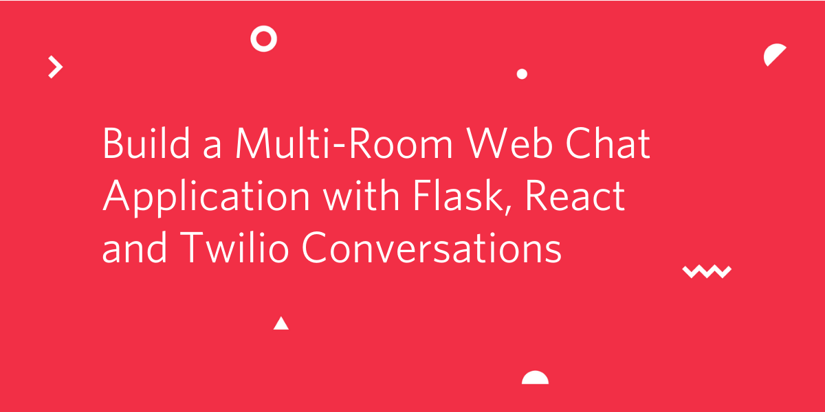 Build a Multi-Room Web Chat Application with Flask, React and Twilio Conversations - Twilio