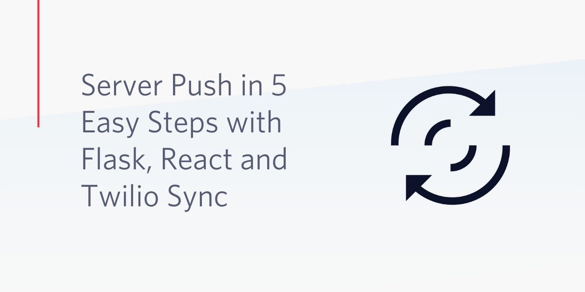 Server Push in 5 Easy Steps with Flask, React and Twilio Sync - Twilio
